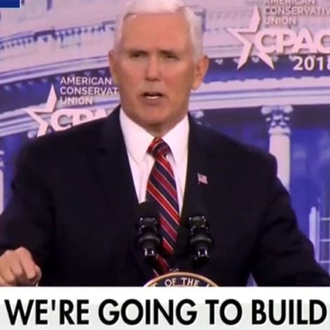 PENCE AT CPAC: 'Make No Mistake About It, We Will Build That Wall'