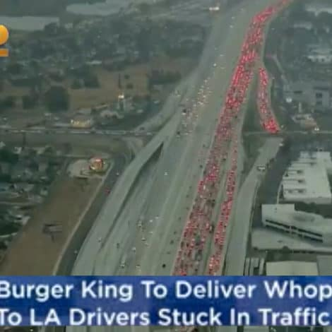 CALIFORNIA NIGHTMARE: LA Traffic So Bad Burger King to DELIVER WHOPPERS to Starving Motorists