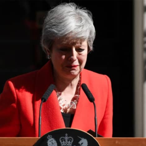 END OF MAY: British Prime Minister Theresa May Quits After Brexit Breakdown