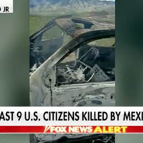 DEVELOPING: Mexican Cartel Massacre Leaves 9 Americans Dead, Including 6 Children