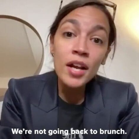COMRADE CORTEZ: AOC Warns Americans 'Sorry to Tell You, You're Not Going Back to Brunch!'